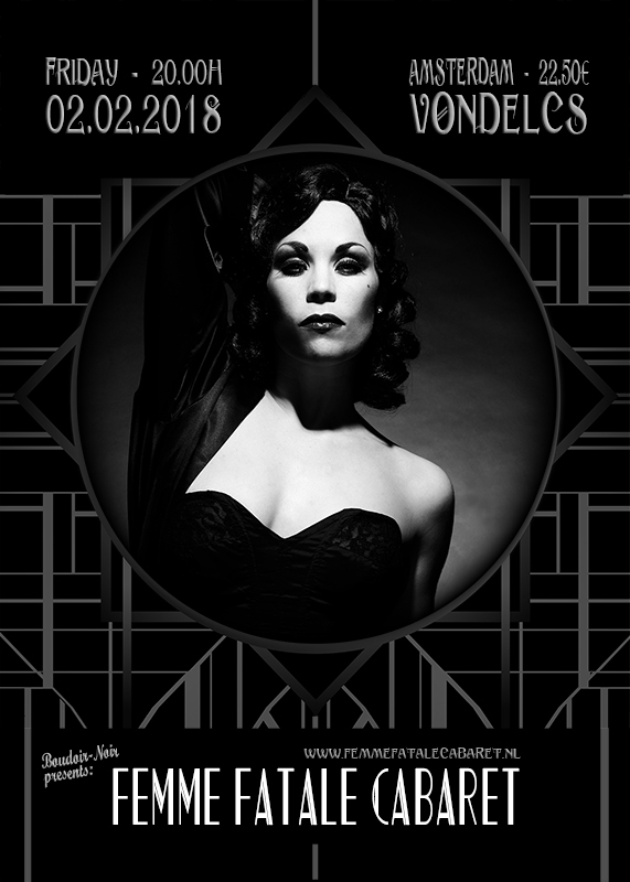"The Femme Fatale Cabaret bz Boudoir Noir and Xarah von den Vielenregen takes place in Amsterdam on 2nd february 2018, drresscode is black & white Vintage chic, meet you there! The Femme Fatale Cabaret in Amsterdam. The Femme Fatale Cabaret in Amsterdam. Irresistible women, mysterious and seductive vamps, determined rebels, contemporary amazones... Xarah von den Vielenregen (Boudoir Noir) presents the Femme Fatale Cabaret: get attracted by an aura of charm and mystery, timeless style and beauty. Get your little black dress out of the closet and celebrate with us sensual & powerful seduction! Femme Fatale has always been an archetypal character of literature, art and film. The original meaning of a ""femme fatale"" is at least as old as humanity itself. The symbol of a seductive, immoral female figure first appeard in the primal story of Adam and Eve. The femme fatale motive runs like a golden thread in various literary works (Loreley by Heinrich Heine or Oscar Wilde's Salome) to the conscious, vital personification in a number of film works: This myth already appeared in the silent film era from the 1920s. Actresses like Theda Bara, Gloria Swanson and Marlene Dietrich served as cinematic mothers who broke with the conventional stereotypes of one-dimensional, needy women with dependence on the man, by showing more depth and sophistication.  The peak of the personification of a strong woman was reached in the film noir era from the 1940s, in which the term ""femme fatale"" was officially recognized as the epitome of a manipulative, cold-blooded and sexual self-determining attitude. Probably at no other time in Hollywood have more profound women's roles ever been created."